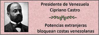 Fotos del Presidente Venezolano Cipriano Castro.en el período 1899-1908