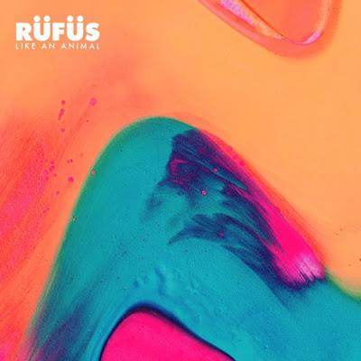 RÜFÜS - Like An Animal