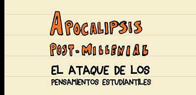 Apocalipsis Post-Millenial y El ataque de los pensamientos estudiantiles por María Callizo Monge