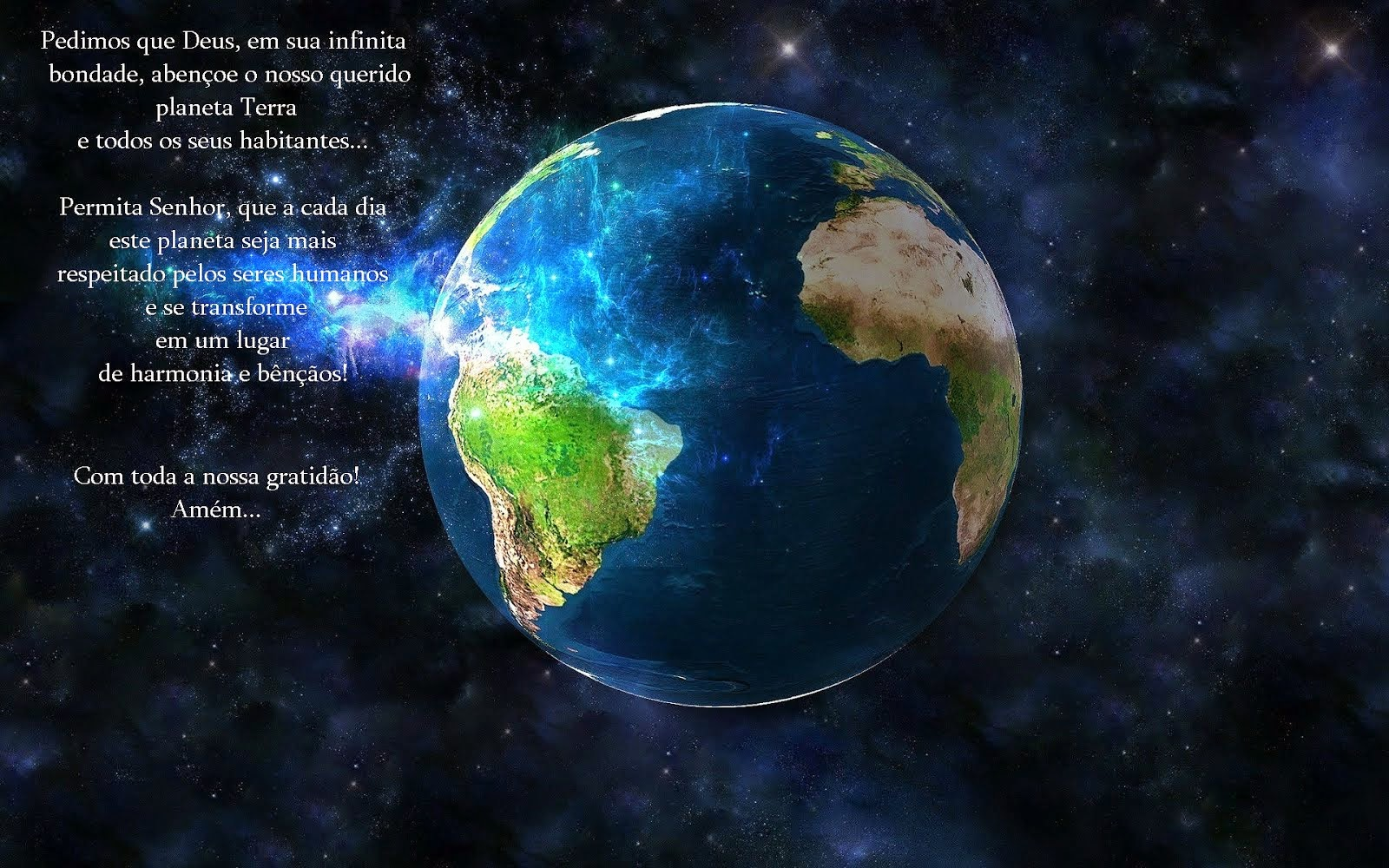 Que o Senhor nos ilumine para que cuidemos com amor de nosso planeta Terra...!