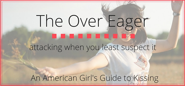 The Over Eager: sometimes a cheek kiss is just too intense. || An American Girl's Guide to Kissing