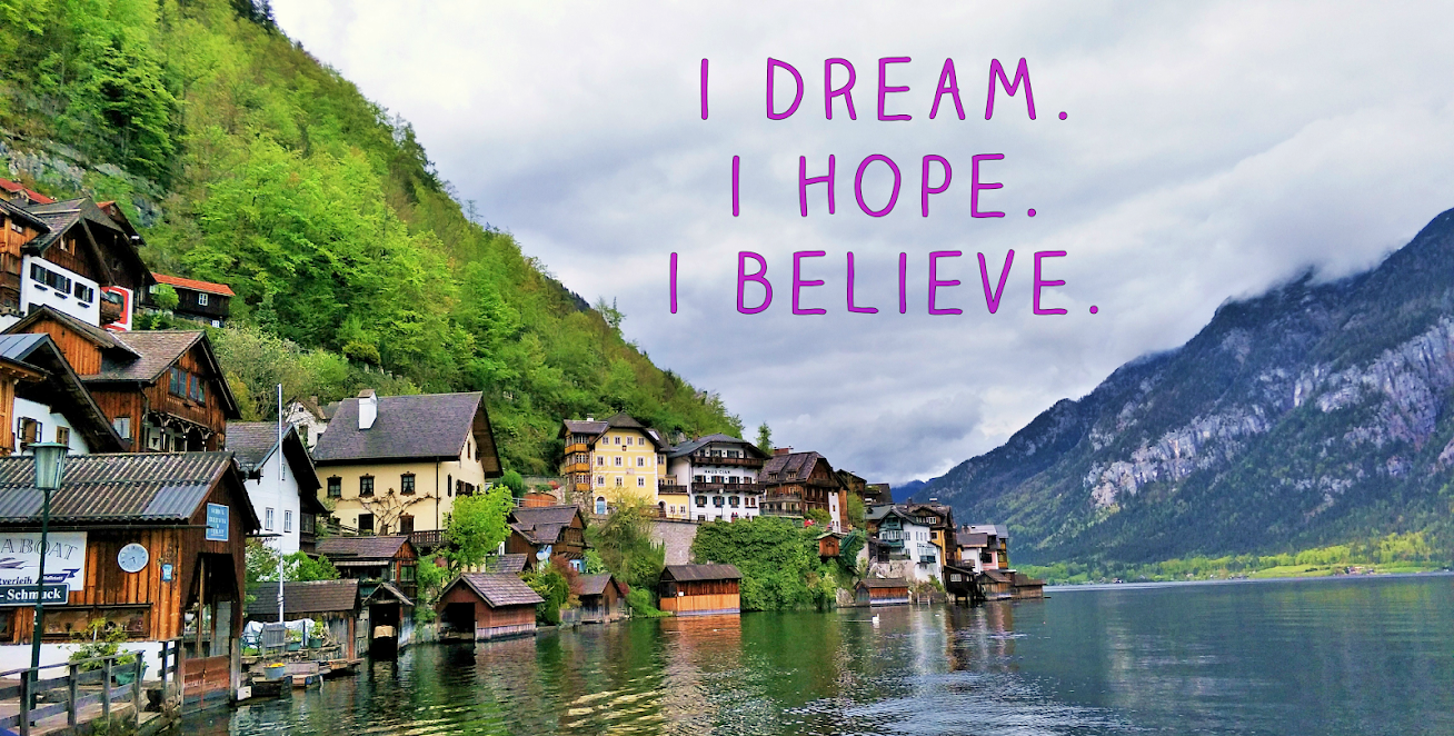 I DREAM. I HOPE.  I BELIEVE