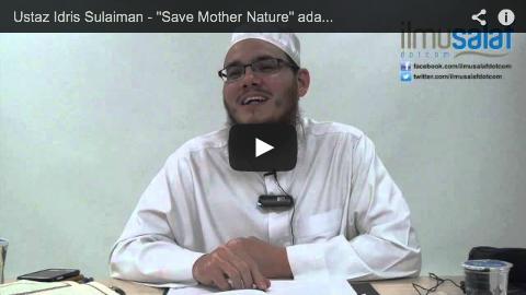"""Ustaz Idris Sulaiman – """"Save Mother Nature"""" adalah Slogan Kebatilan"""