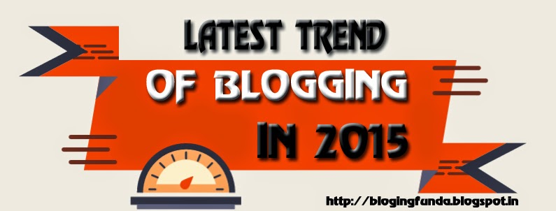 The Latest Trend of Blogging in 2015 by Blogging Funda