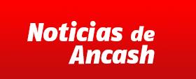 Noticias de Ancash - periodismo serio y veraz