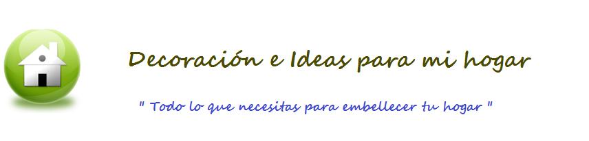 Decoración e Ideas para mi hogar