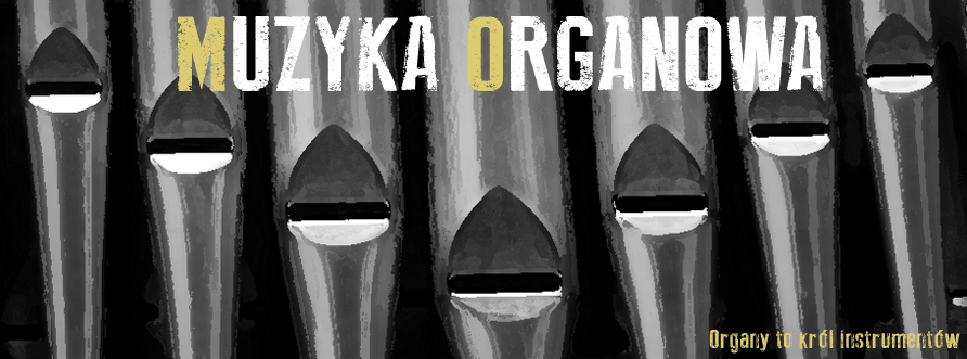 Muzyka organowa - organy to król instrumentów!
