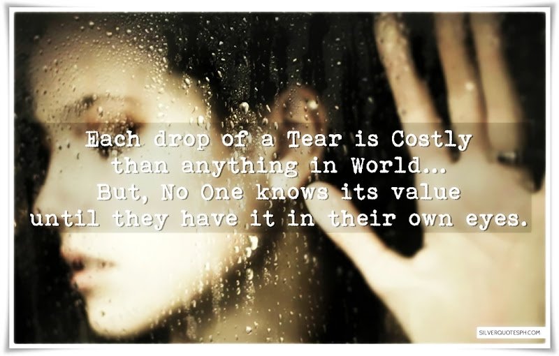 Each Drop Of A Tear Is Costly Than Anything In World, Picture Quotes, Love Quotes, Sad Quotes, Sweet Quotes, Birthday Quotes, Friendship Quotes, Inspirational Quotes, Tagalog Quotes