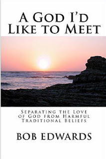http://www.amazon.com/God-Like-Meet-Separating-Traditional-ebook/dp/B00NP913IG/ref=sr_1_1?s=books&ie=UTF8&qid=1440235644&sr=1-1&keywords=bob+edwards+a+god+I%27d+like+to+meet