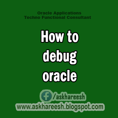 how to debug oracle,AskHareesh Blog for OracleApps