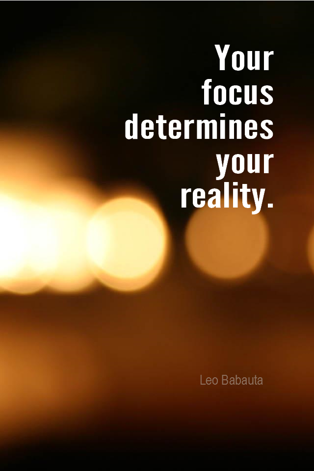 visual quote - image quotation for LAW OF ATTRACTION - Your focus determines your reality. - Leo Babauta
