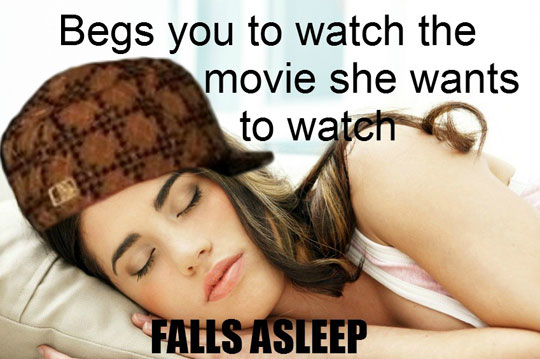 Scumbag Girlfriend - Begs You To Watch The Movie She Wants To Watch - Falls Asleep