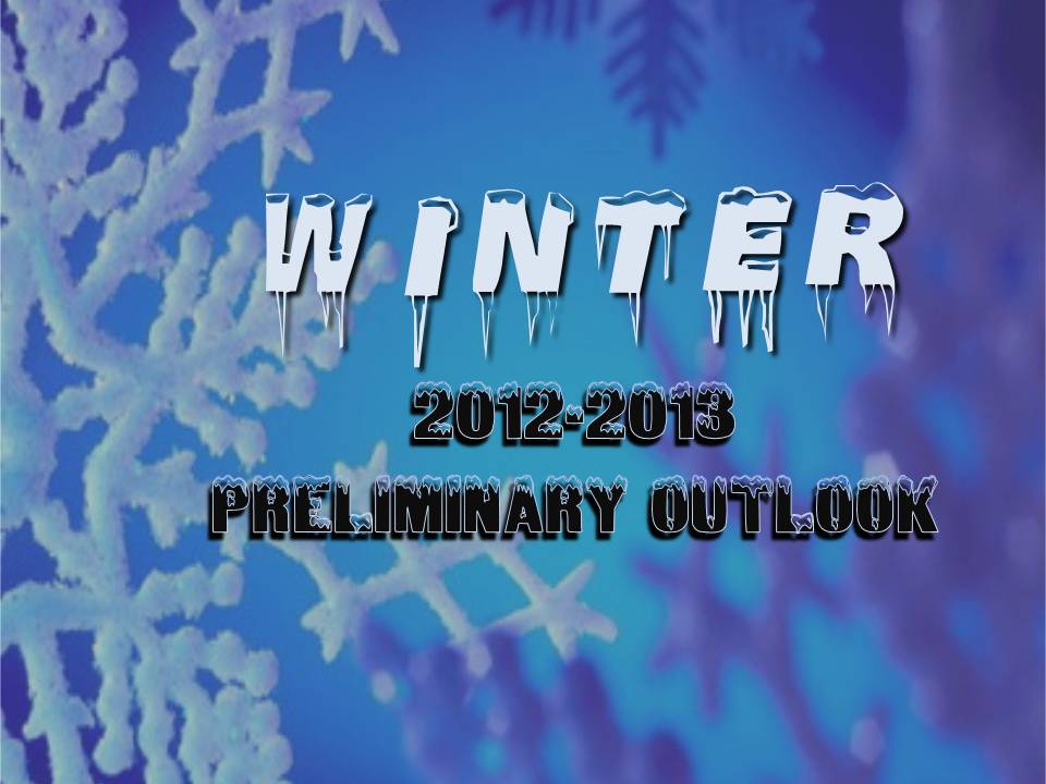 Preliminary Winter 2012-2013 Outlook