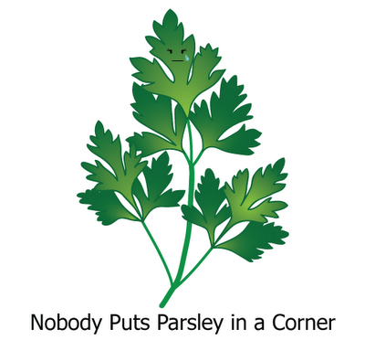 Nobody Puts Parsley in a Corner
