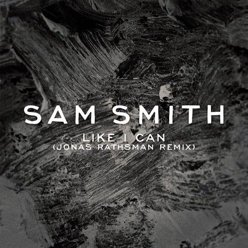 Sam Smith - Like I Can (Jonas Rathsman Remix)