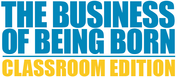 The Business of Being Born Classroom Edition