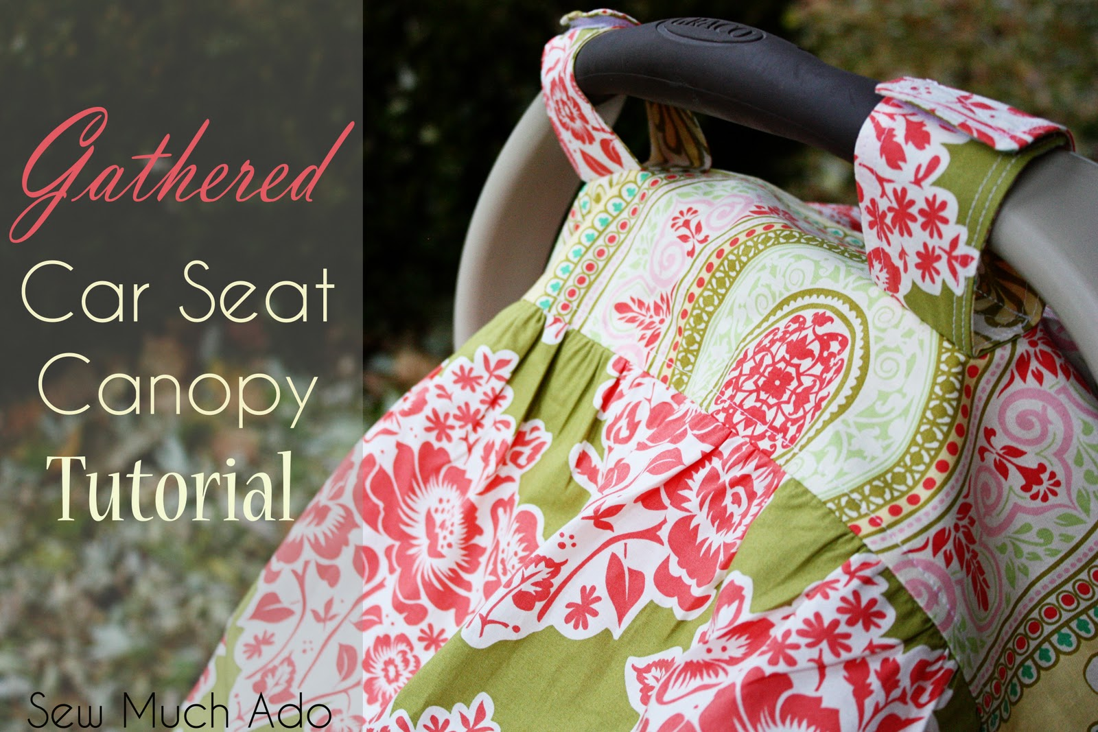 Gathered Car Seat Canopy Tutorial - Sew Much Ado