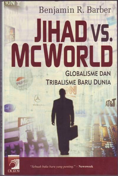 jihad vs macworld Jihad vs mcworld: how globalism and tribalism are reshaping the world is a 1995 book by american political scientist benjamin barber, .