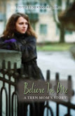 BELIEVE IN ME: A TEEN MOM'S STORY BY JUDITH DICKERMAN-NELSON
