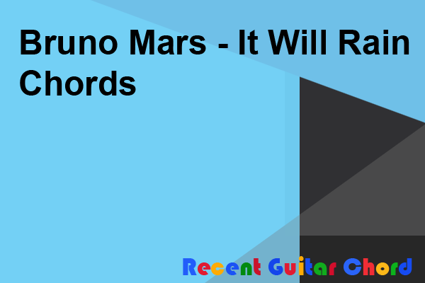 Bruno Mars - It Will Rain Chords