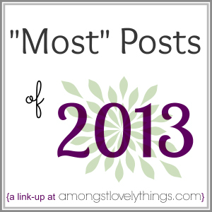 http://www.amongstlovelythings.com/2013/12/most-posts-of-2013-link-up.html