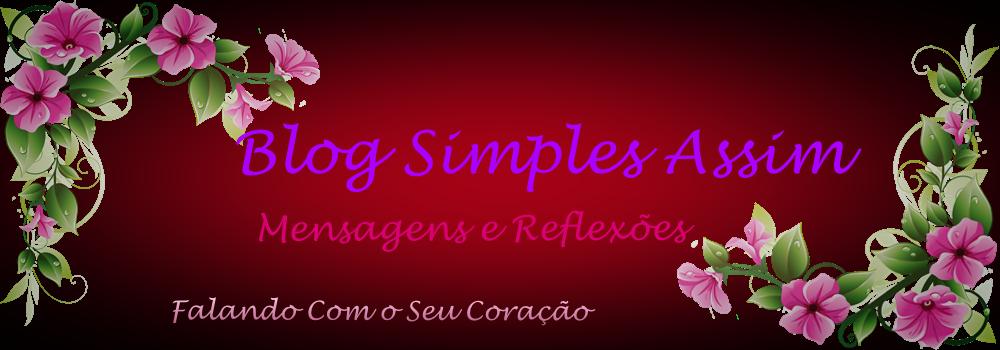 Blog Simples Assim - Mensagens e Reflexões