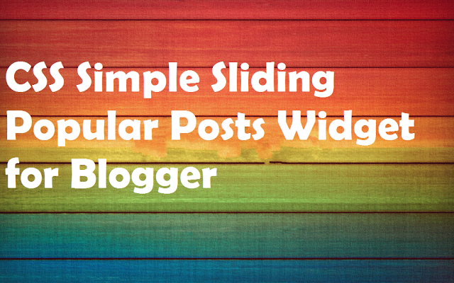 New Attractive CSS Sliding Popular Posts Widget for Blogger