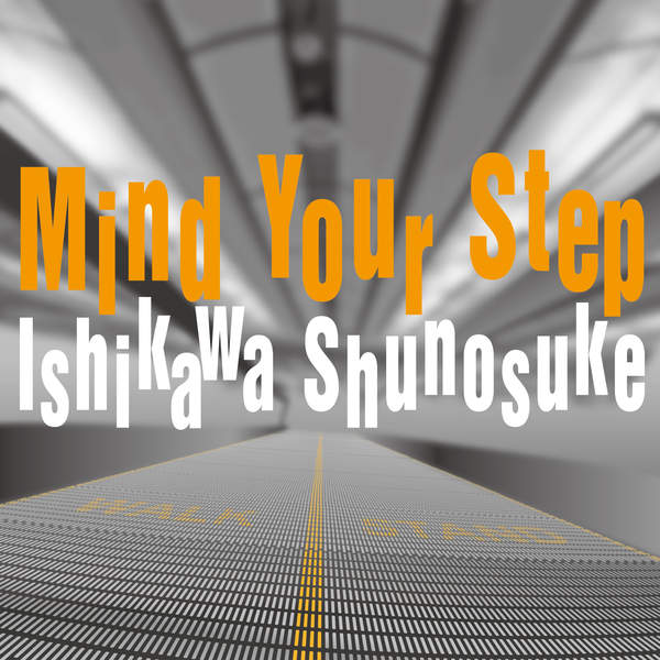 [Single] 石川周之介 – Mind Your Step (2015.04.29/MP3/RAR)