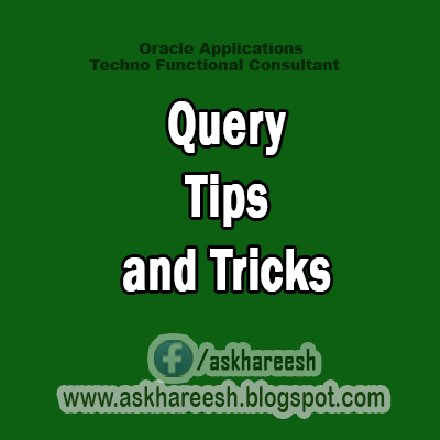 Query Tips and Tricks, AskHareesh blog for Oracle Apps
