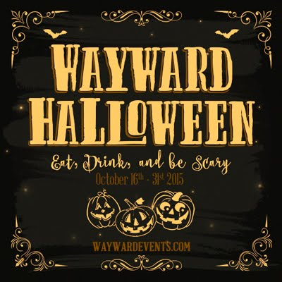 Past Event - Wayward Halloween 2015 16th October to 31st October.