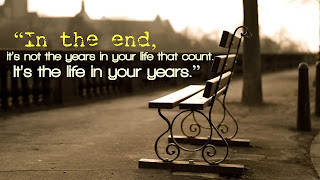 """In the end, it's not the years in your life that count. It's the life in your years."""