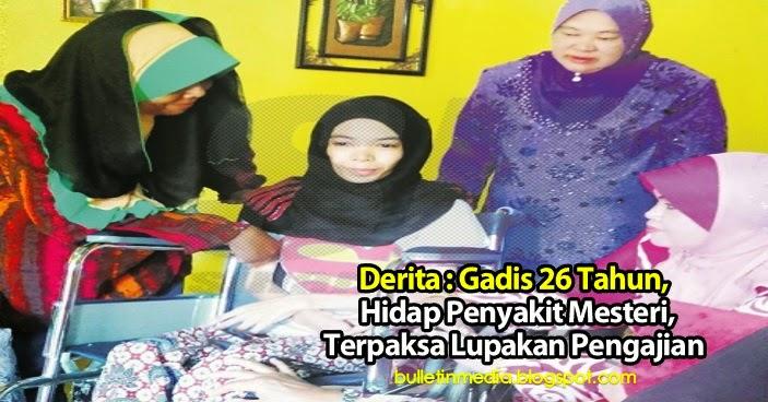 Derita : Gadis 26 Tahun, Hidap Penyakit Mesteri, Terpaksa Lupakan Pengajian