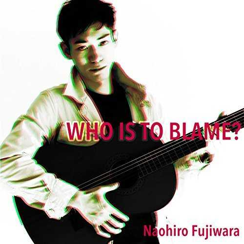 [Single] 藤原ナオヒロ – Who is to blame? (2015.11.29/MP3/RAR)
