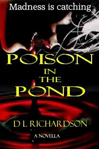 http://www.amazon.com/Poison-Pond-D-L-Richardson-ebook/dp/B00OIOW5R0/ref=asap_bc?ie=UTF8