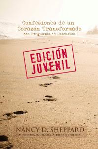 Confesiones de un Corazón Transformado - Edición Juvenil