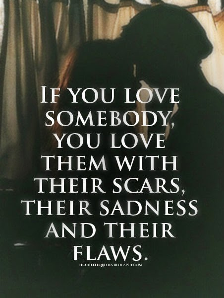 if you love somebody you love them with their scars