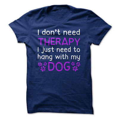 I just need to hang with my dog T shirts