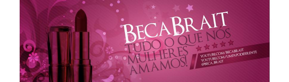Beca Brait - Tudo o que nós mulheres amamos!