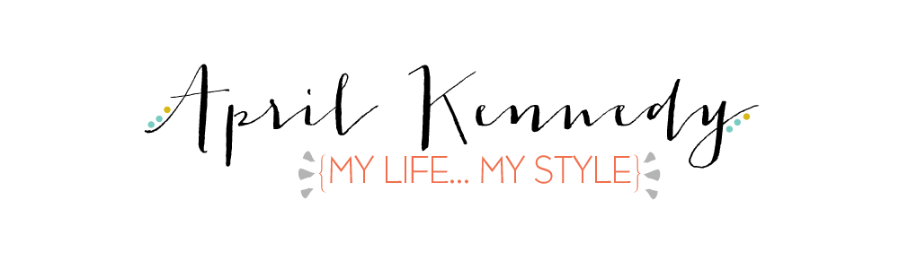 April Kennedy...Life and Style Blog
