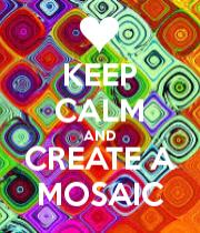 Mantenha a Calma e Crie um Mosaico !!
