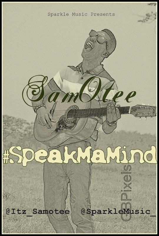 Music Premiere : SamOtee (@Itz_SamOtee) – #SpeakMaMind