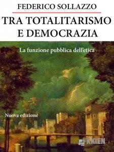 """FEDERICO SOLLAZZO, """"TRA TOTALITARISMO E DEMOCRAZIA. LA FUNZIONE PUBBLICA DELL'ETICA"""""""