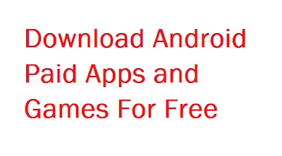Trick for Downloading Android Paid Apps For Free