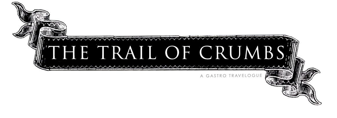 The Trail of Crumbs • A Gastro Travelogue