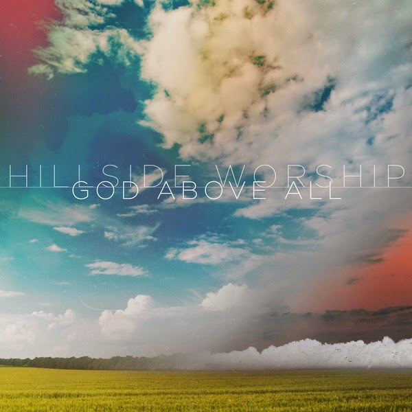 Hillside Worship - God Above All 2014 English Christian Album Download