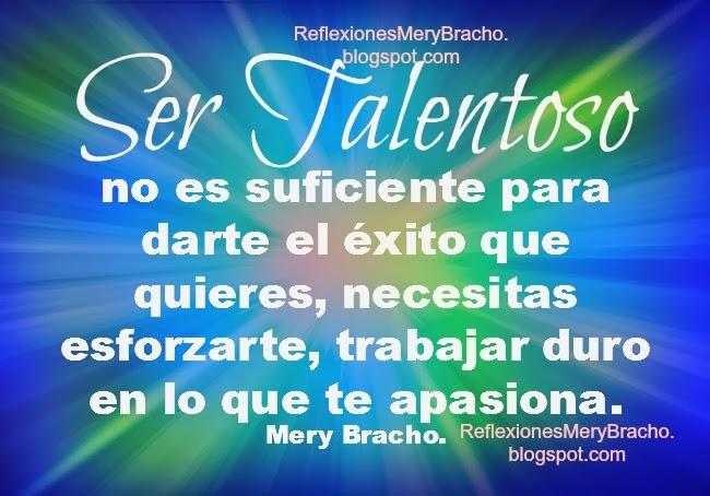 Tener Talento no es suficiente.Reflexiones cortas para motivar a desarrollar talentos y habilidades. Imágenes con reflexiones. Desarrollo personal.