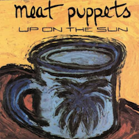 The Meat Puppets, 'Up On the Sun' 1985)