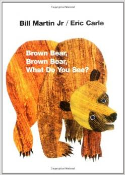 Brown Bear, Brown Bear, What Do You See? by: Bill Martin Jr.