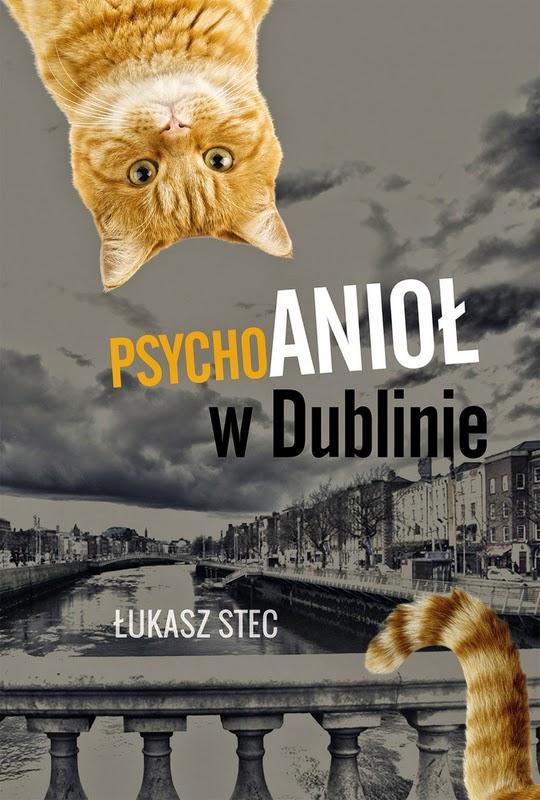 """""""Psychoanioł w Dublinie"""" – Łukasz Stec"""