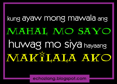 Kung ayaw mong mawala ang mahal mo sayo huwag mo siya hayaang makilala ako.